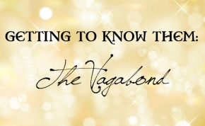 GETTING TO KNOW THEM: The Vagabond